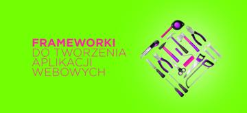 7 frameworków do tworzenia aplikacji webowych