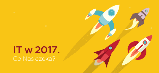 IT w 2017. Co Nas czeka?