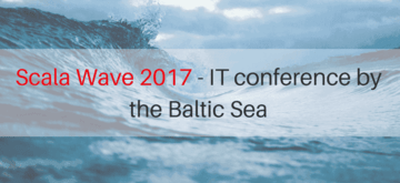 Scala Wave 2017 - IT conference by the Baltic Sea, Gdańsk 7-8.07.2017