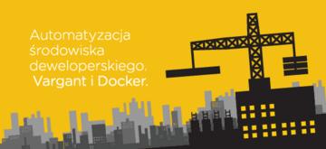 Jak stworzyć środowisko deweloperskie wykorzystujac Vagranta i Dockera?