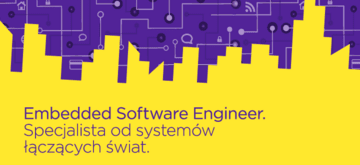 Embedded Software Engineer – specjalista od systemów łączących świat