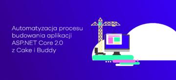 Automatyzacja procesu budowania aplikacji ASP.NET Core 2.0 z Cake i Buddy
