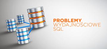 Problemy wydajnościowe SQL. Od czego zacząć?