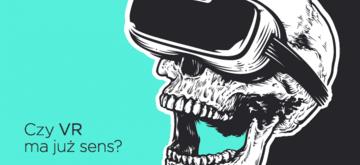 Czy VR ma już sens?