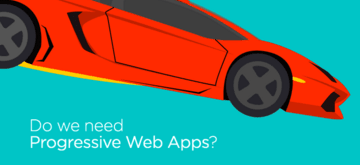 Do we need Progressive Web Apps?