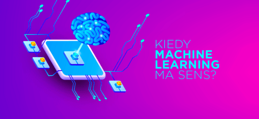 Kiedy machine learning ma sens?