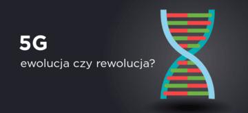 5G - ewolucja czy rewolucja?