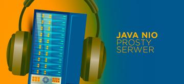 Java NIO, czyli jak zbudować prosty, nieblokujący serwer