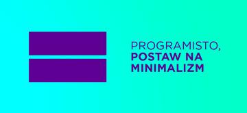 Dlaczego na starcie kariery w IT warto postawić na minimalizm?