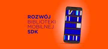 Jak rozwijać bibliotekę mobilną (SDK)?
