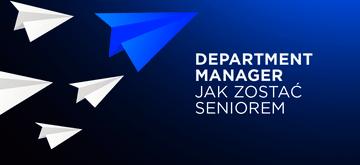 Jak zostać Seniorem - odpowiada Department Manager