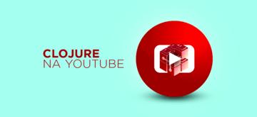 Clojure - 20 najciekawszych materiałów na YouTube