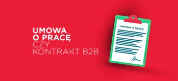 Umowa o pracę czy kontrakt B2B?