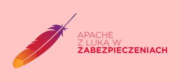 Luka w zabezpieczeniach Apache zagrożeniem dla nieaktualizowanych serwerów
