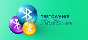 Jak testować aplikacje pracujące z hardwarem