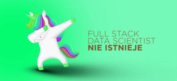 Full Stack Data Scientist nie istnieje