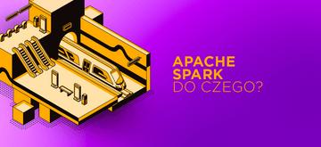 Kiedy warto postawić na Apache Spark?