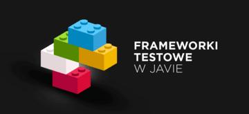 Frameworki testowe w Javie