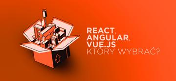 React, Angular, Vue.js- który framework wybrać w 2019?
