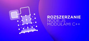 Rozszerzanie Node.js natywnymi modułami C++