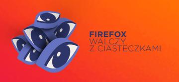 Firefox rozsądniejszy od swoich użytkowników - nie da im ciasteczek