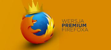 Firefox Premium? Mozilla planuje płatne usługi