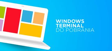 Windows Terminal dostępny do pobrania na Windows 10