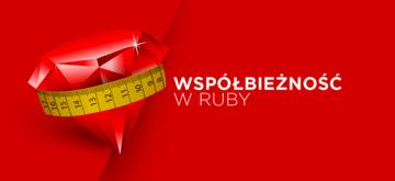 Skalowalny Ruby - wyjaśnienie współbieżności i równoległości