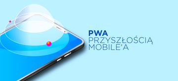 PWA może zastąpić 80% aplikacji mobilnych