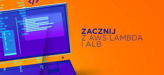 Pierwsze kroki z AWS Lambda i Application Load Balancer