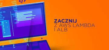 Pierwsze kroki z AWS Lambda i Application Load Balancer