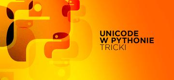 Unicode w Pythonie - triki i wskazówki