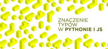 Dlaczego Python i JavaScript bez typów to kiepski pomysł