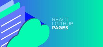 GitHub Pages i React. Jak stworzyć w ten sposób stronę?