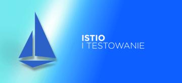 Wykorzystanie Istio w testowaniu aplikacji opartej na mikroserwisach