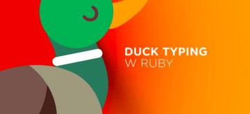 Dlaczego społeczność Ruby zachęca do używania duck typingu