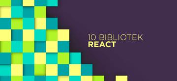 10 najpopularniejszych bibliotek Reacta