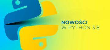 Omówienie nowości w Pythonie 3.8