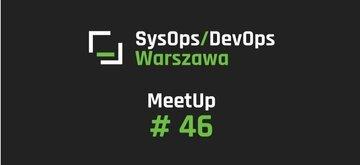 46. meetup SysOps/DevOps w Warszawie