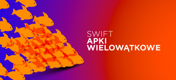 Projektowanie aplikacji wielowątkowych w Swift