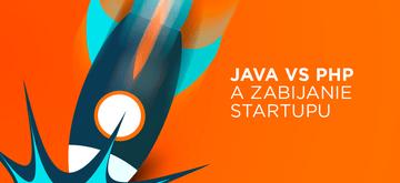 Java zabije Twój startup, PHP go uratuje?