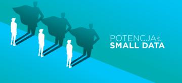 Wykorzystaj Small Data, zanim przejdziesz do Big Data i AI