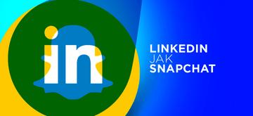 LinkedIn planuje wprowadzić relacje jak na Snapchacie