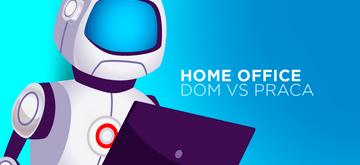Home office, czyli jak pogodzić realizację zadań z obowiązkami domowymi