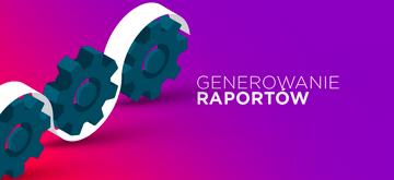 Generowanie raportów w aplikacjach - jak uporządkować kod