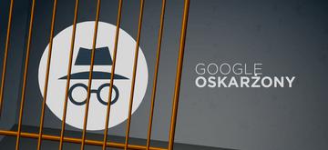 Google oskarżony o zbieranie danych użytkowników przez tryb incognito