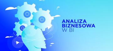 Rola analizy biznesowej w środowisku Business Intelligence