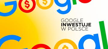 Rekordowa inwestycja Google w Polsce