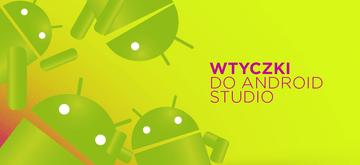 Najlepsze wtyczki do Android Studio