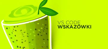 Jak ułatwić sobie pracę w Visual Studio Code